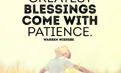 Some of your greatest blessings come with patience