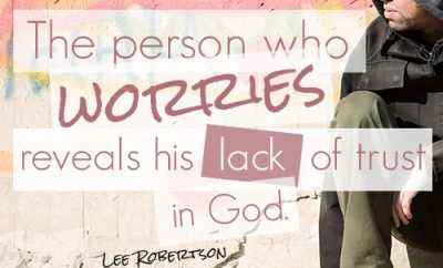 The person who worries reveals his lack of trust in God