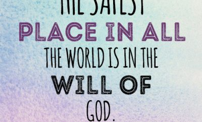 The safest place in all the world is in the will of God