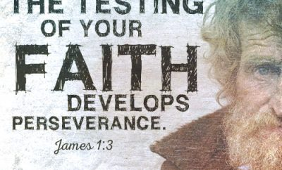 The testing of your faith develops perseverance