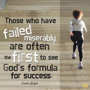Those who have failed miserably are often the first to see God's formula for success