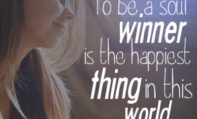 To be a soul winner is the happiest thing in this world.