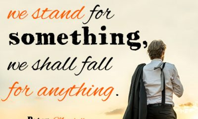 Unless we stand for something, we shall fall for anything