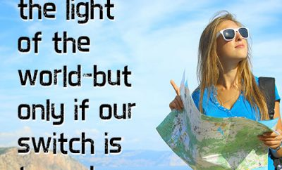 We are indeed the light of the world–but only if our switch is turned on.