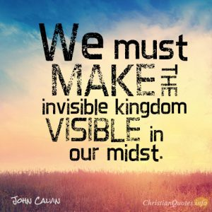 We must make the invisible kingdom visible in our midst