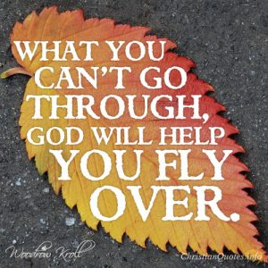 What you can't go through, God will help you fly over.