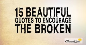15 Beautiful Quotes to Encourage the Broken