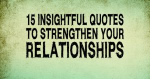 15 Insightful Quotes to Strengthen your Relationships