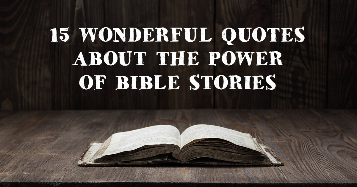 60 Wonderful Quotes About The Power Of Bible Stories Custom Quotes About Stories