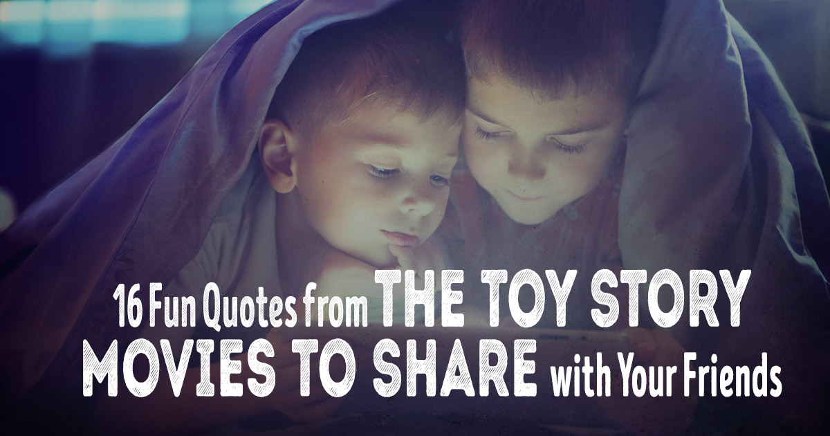 16 Fun Quotes From The Toy Story Movies To Share With Your Friends
