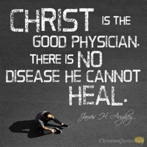 Christ is the Good Physician. There is no disease He cannot heal