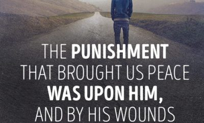 The punishment that brought us peace was upon Him, and by his wounds we are healed