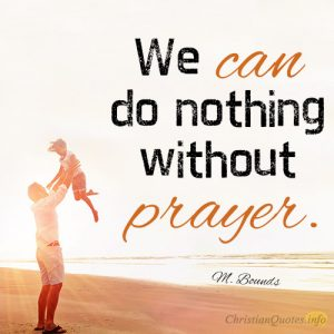 We can do nothing without prayer