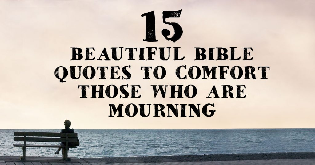60 Beautiful Bible Quotes To Comfort Those Who Are Mourning Magnificent Mourning Quotes