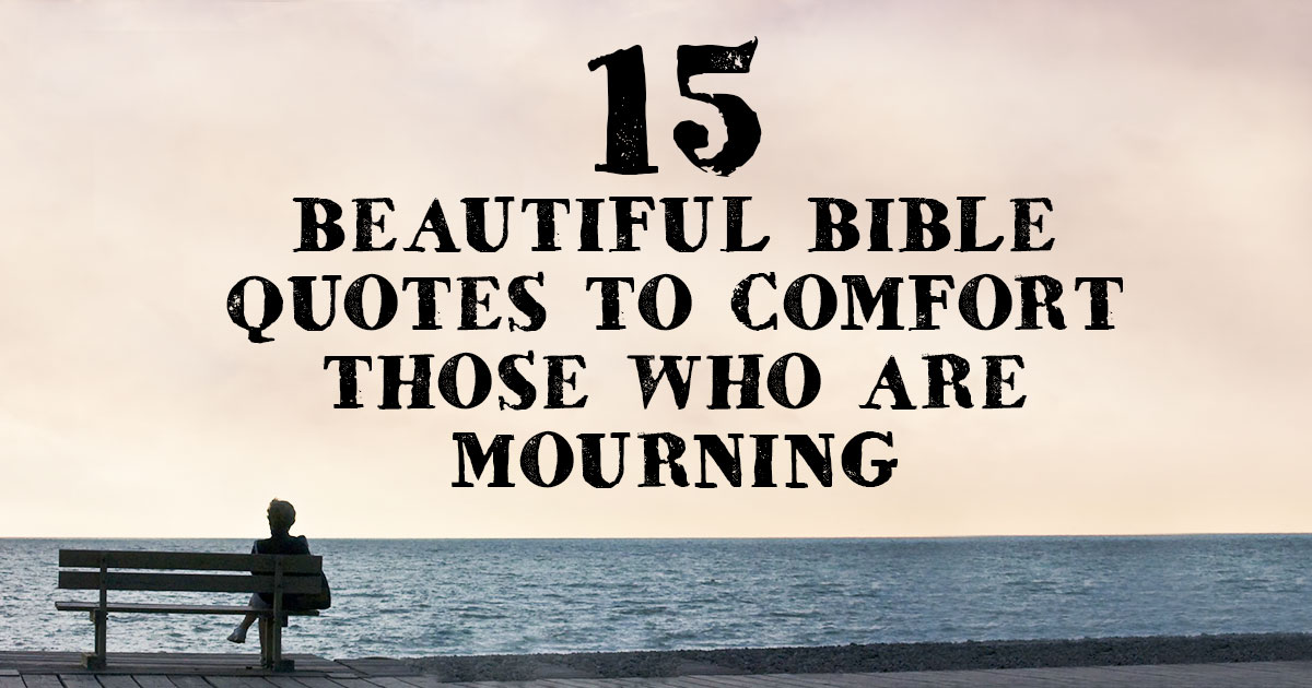 Mourning Quotes New 15 Beautiful Bible Quotes To Comfort Those Who Are Mourning