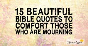 15 Beautiful Bible Quotes to Comfort those who are Mourning