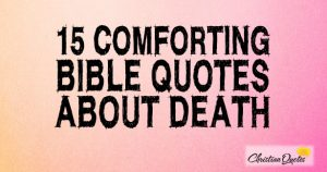 15 Comforting Bible Quotes About Death