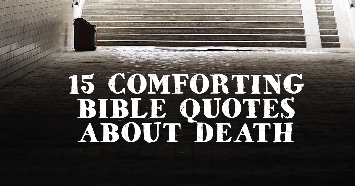 Death Bible Quotes 15 Comforting Bible Quotes About Death  Christianquotes