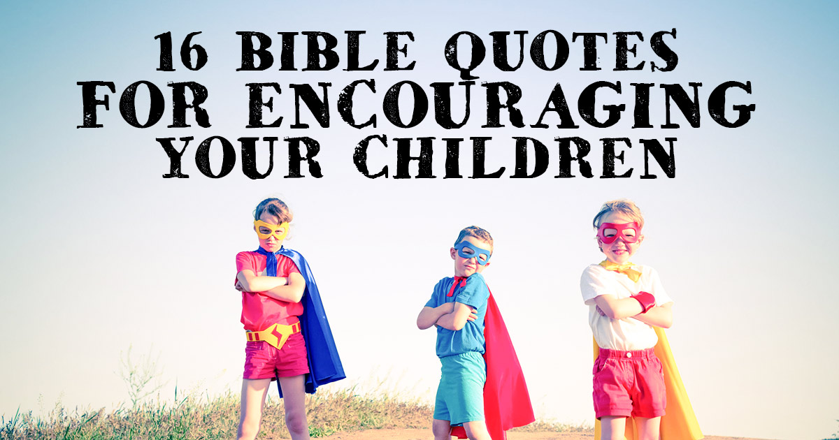 16 Bible Quotes For Encouraging Your Children Christianquotesinfo