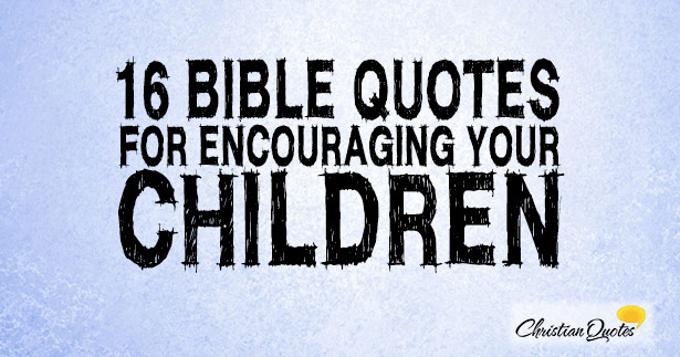 60 Bible Quotes For Encouraging Your Children Extraordinary Bible Quotes About Children