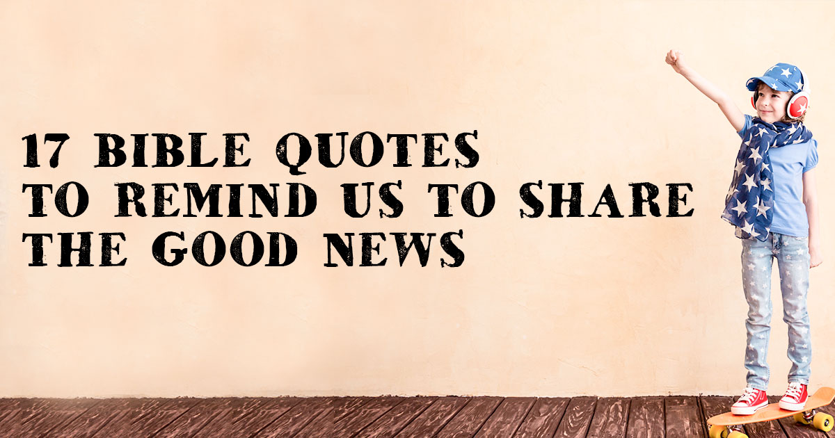 17 bible quotes to remind us to share the good news