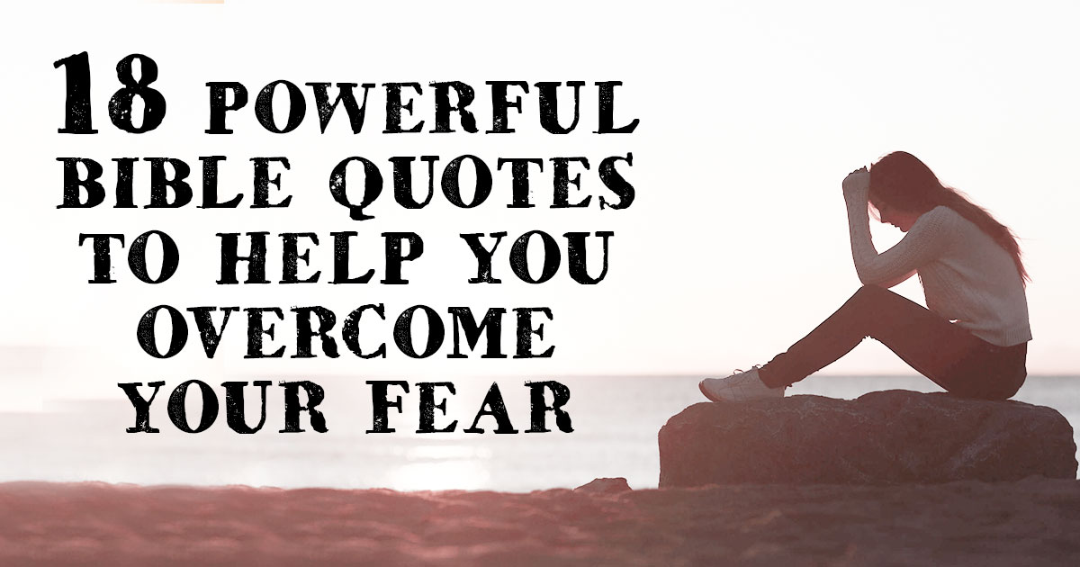 18 Powerful Bible Quotes To Help You Overcome Your Fear
