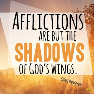 Afflictions are but the shadows of God's wings