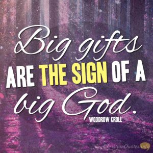 Big gifts are the sign of a big God