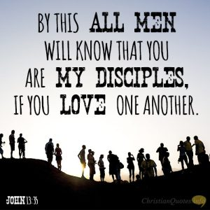 By this all men will know that you are my disciples, if you love one another