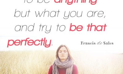 Do not wish to be anything but what you are, and try to be that perfectly.