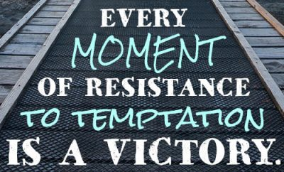 Every moment of resistance to temptation is a victory
