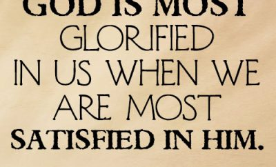 God is most glorified in us when we are most satisfied in Him