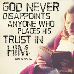 God never disappoints anyone who places his trust in Him