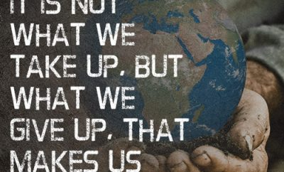 In this world it is not what we take up, but what we give up, that makes us rich.
