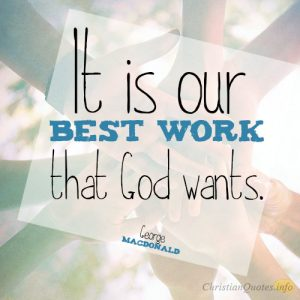 It is our best work that God wants