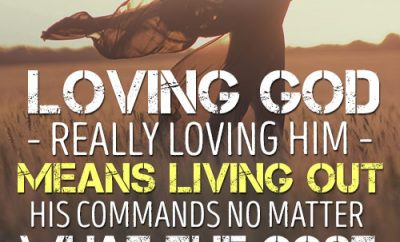 Loving God – really loving Him – means living out His commands no matter what the cost