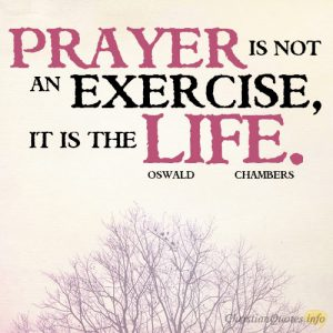 Prayer is not an exercise, it is the life