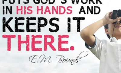 Prayer puts God's work in his hands–and keeps it there