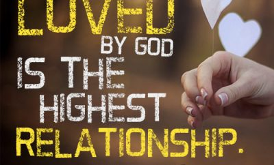 To be loved by God is the highest relationship