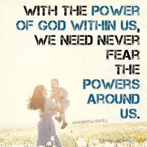 With the power of God within us, we need never fear the powers around us