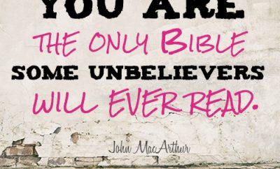 You are the only Bible some unbelievers will ever read
