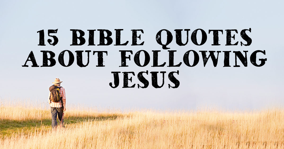 Bible Quotes Captivating 15 Bible Quotes About Following Jesus  Christianquotes