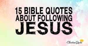 15 Bible Quotes about Following Jesus