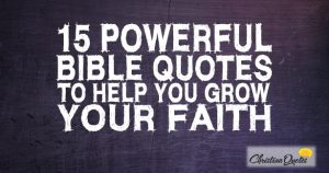 15 Powerful Bible Quotes to Help You Grow Your Faith