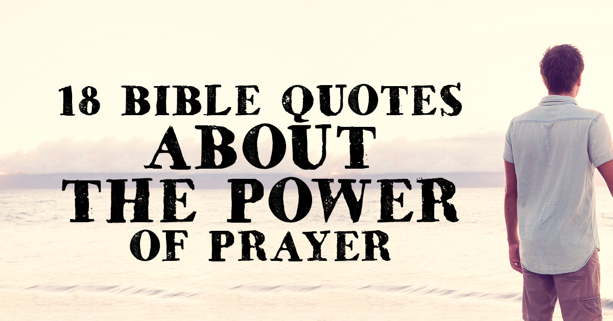 18 Bible Quotes About The Power Of Prayer Christianquotesinfo