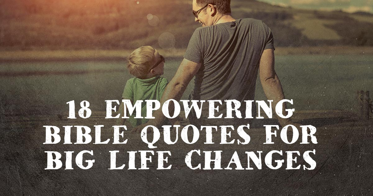 Life Changes Quotes Awesome 18 Empowering Bible Quotes For Big Life Changes  Christianquotes