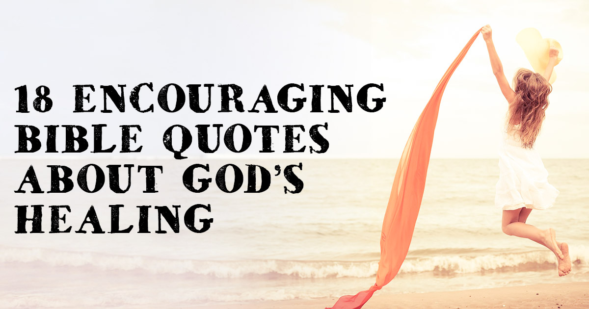 18 Encouraging Bible Quotes About Gods Healing Christianquotesinfo