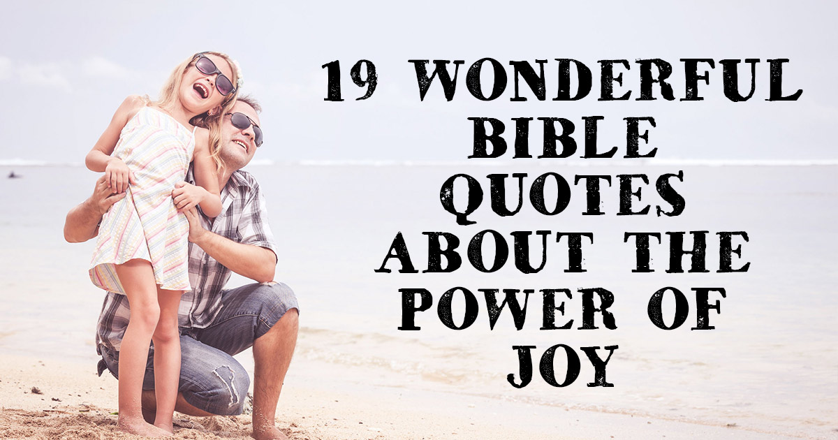 Bible Quotes About Happiness Captivating 19 Wonderful Bible Quotes About The Power Of Joy  Christianquotes