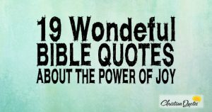 19 Wonderful Bible Quotes about the Power of Joy