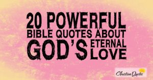 20 Powerful Bible Quotes about God's Eternal Love